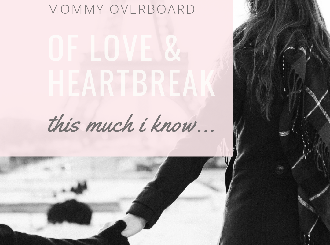 Of Love and Heartbreak, This much I know…